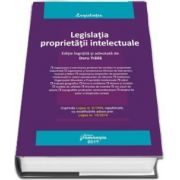 Legislatia proprietatii intelectuale. Editia 2019 de Doru Traila