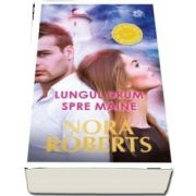 Lungul drum spre maine de Nora Roberts