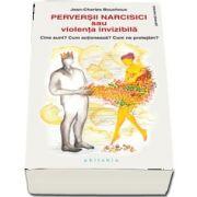 Perversii narcisici sau violenta invizibila. Cine sunt? Cum actioneaza? Cum ne protejam?