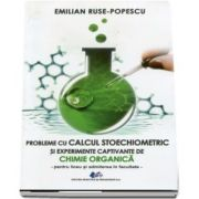 Probleme cu calcul stoechiometric si experimente captivante de Chimie organica - Emilian Ruse Popescu