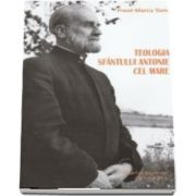 Teologia Sfantului Antonie cel Mare de Marcu Toma