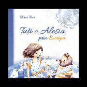 Tuti si Alesia prin Europa de Uleia Liliana