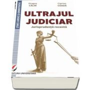 Ultrajul judiciar. Jurisprudenta recenta de Dragos Calin