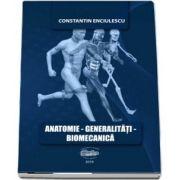Anatomie. Generalitati. Biomecanica de Enciulescu Constantin