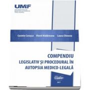 Compendiu legislativ si procedural in autopsia medico-legala - Cosmin Carasca