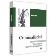 Criminalistica. Elemente de tactica criminalistica