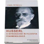 Husserl. O introducere in filozofia fenomenologica de Camil Petrescu