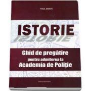 Istorie. Ghid de pregatire pentru admiterea la Academia de Politie