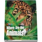 Our World Readers. Where Are the Animals? British English