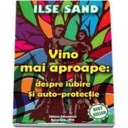 Vino mai aproape: Despre iubire si auto-protectie de Ilse Sand