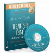 Traieste bine, cheltuieste mai putin. Audiobook - Ruth Soukup