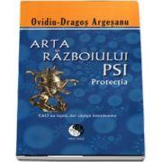 Arta razboiului PSI. Protectia - Ovidiu Dragos Argesanu - Editie brosata