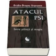 Atacul PSI. Intre stiinta si magie de Ovidiu Dragos Argesanu. Editie brosata