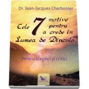 Cele 7 motive pentru a crede in Lumea de Dincolo de Charbonier Jean Jacques