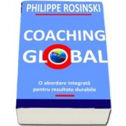 Coaching Global. O abordare integrata pentru rezultate durabile de Philippe Rosinski