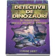 Detectivii de dinozauri in Transilvania. A sasea carte de Stephanie Baudet