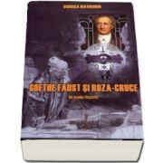 Goethe Faust si Roza-Cruce. Editia a II-a de Viorica Mavrodin