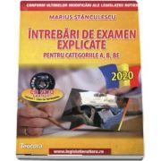 Intrebari de examen explicate 2020. Obtinerea permisului auto pentru categoriile A, B, BE (Contine CD gratuit, teorie si 1500 de intrebari) - Marius Stanculescu