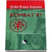 Kombat Ki de Ovidiu Dragos Argesanu - Editia brosata