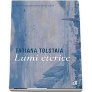 Lumi eterice de Tatiana Tolstaia