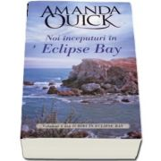 Noi inceputuri in Eclipse Bay de Amanda Quick