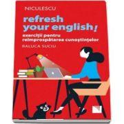 Refresh your English! Exercitii pentru reimprospatarea cunostintelor
