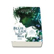 Maggie Stiefvater - Blue Lily, Lily Blue. Volumul III