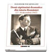 Doua saptamani dramatice din istoria Romaniei 17-30 decembrie 1947