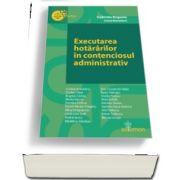 Executarea hotararilor in contenciosul administrativ - Gabriela Bogasiu (coordonator)
