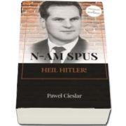 N-am spus Heil Hitler! de Paul Cieslar