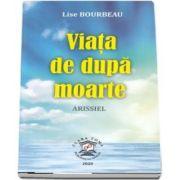 Viata de dupa moarte - Arissiel - Lise Bourbeau