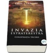 Invazia extraterestra. Conspiratia tacerii de Emil Strainu
