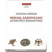 Mihail Sadoveanu. Afinitati bizantine de Suzana Miron