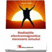 Radiatiile electromagnetice necesare omului de Lucian Sandu