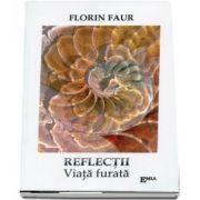 Reflectii. Viata furata de Florin Faur