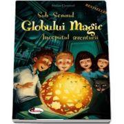 Sub Semnul Globul Magic Inceputul Aventurii de Stefan Gemmel