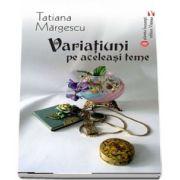 Variatiuni pe aceleasi teme de Tatiana Margescu
