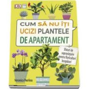 Veronica Peerless, Cum sa nu iti ucizi plantele de apartament