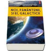 Florin Gheorghita - Noi, pamantenii, si ei, galacticii