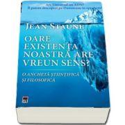 Jean Staune, Oare existenta noastra are vreun sens?