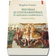 Bogdan Ivanov, Reforma si Contrareforma in Monarhia Habsburgica. Secolul al XVI-lea