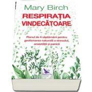 Respiratia vindecatoare - Planul de 4 saptamani pentru gestionarea naturala a stresului, anxietatii si panicii