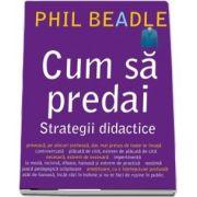 Phil Beadle, Cum sa predai. Strategii didactice