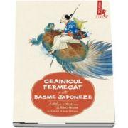 Ceainicul fermecat si alte basme japoneze - Antologie si traducere de Raluca Nicolae