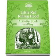 Classic Tales Second Edition Level 3. Little Red Riding Hood. Activity Book and Play