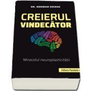 Doidge Norman, Creierul vindecator. Miracolul neuroplasticitatii