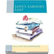 Oxford School Shakespeare. Loves Labours Lost