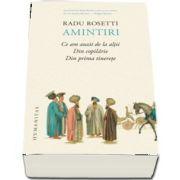 Rosetti Radu, Amintiri. Ce am auzit de la altii. Din copilarie. Din prima tinerete