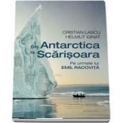 Din Antarctica la Scarisoara - Pe urmele lui Emil Racovita