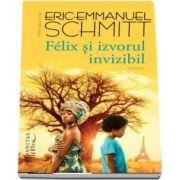 Felix si izvorul invizibil de Eric Emmanuel Schmitt